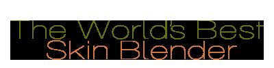 The World's best skin blender